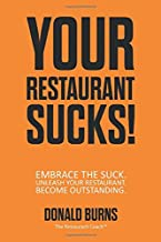 Your Restaurant Sucks!: Embrace The Suck. Unleash Your Restaurant. Become Outstanding.