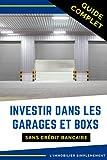INVESTIR DANS LES GARAGES ET BOXS SANS CRÉDIT BANCAIRE: Guide complet pour débutants