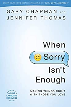 When Sorry Isn't Enough: Making Things Right with Those You Love by [Gary Chapman, Jennifer Thomas]