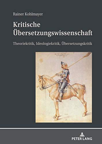 Kritische Übersetzungswissenschaft: Theoriekritik, Ideologiekritik, Übersetzungskritik