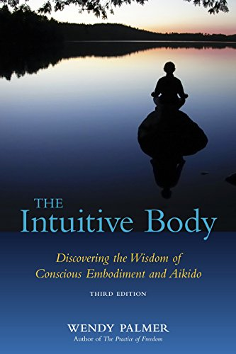 The Intuitive Body: Discovering the Wisdom of Conscious Embodiment and Aikido
