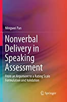 Nonverbal Delivery in Speaking Assessment: From An Argument to A Rating Scale Formulation and Validation
