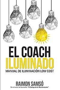 El Coach Iluminado: Manual de iluminación Low cost (Desarrollo Personal y Autoayuda)