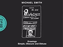 Michael Smith: Drawings: Simple, Obscure and Obtuse