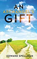 An Archangel's Gift: A personal journey through instinct, intuition, research, and revelation.