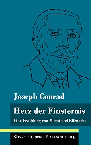 Herz der Finsternis: Eine Erzählung von Macht und Elfenbein (Band 96, Klassiker in neuer Rechtschreibung)