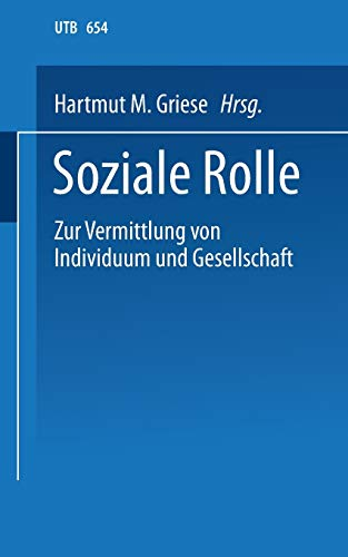 Soziale Rolle: Zur Vermittlung von Individuum und Gesellschaft. Ein soziologisches Studien- und Arbeitsbuch (Uni-Taschenbücher) (German Edition)