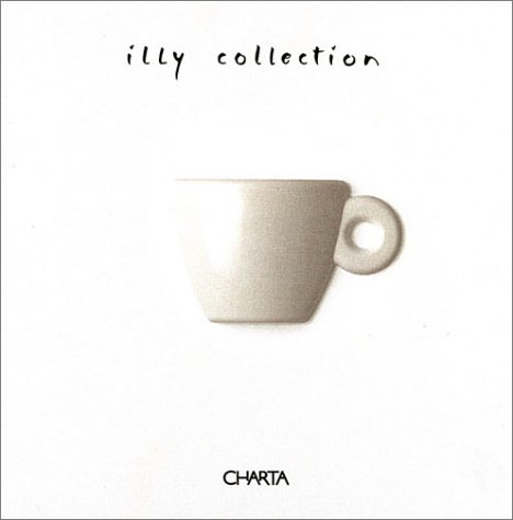 Illy collection. A Decade of Artists Cups by Illycaffé. Ediz. italiana e inglese: A Decade of Artist Cups by Illy Caffe