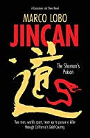 JINCAN, The Shaman's Poison: Ancient China collides with Gold Rush America when two sleuths unite to hunt down a killer. (Graystone and Shen Novel)
