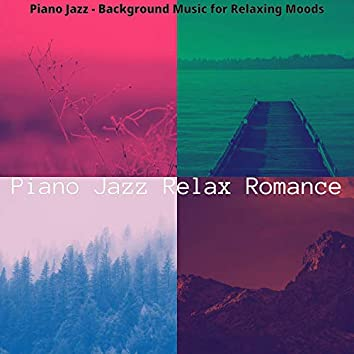 Piano Jazz - Background Music for Relaxing Moods