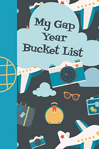 My Gap Year Bucket List: My Adventures: A Bucket List Journal With Weekly Goals To Accomplish Including Romance and Fun Adventures. Prompted Fill In ... a 6X9 74 Pages To Help You Reach Your Goals.