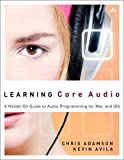 Learning Core Audio: A Hands-On Guide to Audio Programming for Mac and iOS: A Hands-On Guide to Audio Programming for Mac and iOS (Addison-Wesley Learning Series) - Chris Adamson
