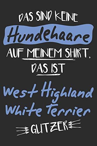 Das sind keine Hundehaare das ist West Highland White Terrier Glitzer: 6x9 Zoll (ca. DIN A5) 110 Seiten Liniert I Notizbuch I Tagebuch I Notizen I ... Highland White Terrier Hunderasse Liebhaber