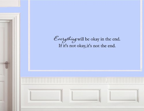 Everything will be okay in the end. If it's not okay, it's not the end. - Vin...