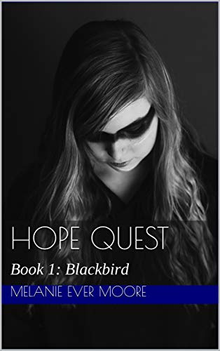 Hope Quest: Book 1: Blackbird (Hope Quest trilogy) by [Melanie Ever Moore]