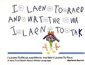 I Learn to Read and Write the Way I Learn to Talk: A Very First Book About Whole Language
