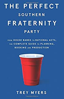 The Perfect Southern Fraternity Party: From House Bands to National Acts, the Complete Guide to Planning, Booking and Production