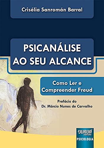 Psicanálise ao Seu Alcance - Como Ler e Compreender Freud - Prefácio do Dr. Márcio Nunes de Carvalho
