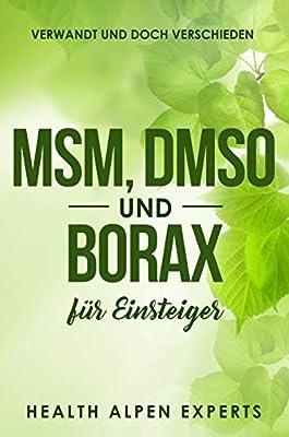 MSM, DMSO und Borax für Einsteiger: Verwandt und doch verschieden. Anwendung, Wirkung, Nebenwirkung, Kritik, Einnahme, Studien und wo kaufen
