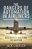 The Dangers of Automation in Airliners: Accidents Waiting to Happen (English Edition)