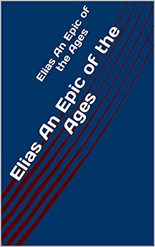 Elias An Epic of the Ages (English Edition)