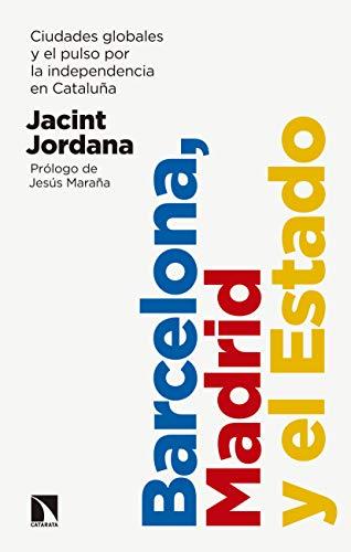 Barcelona, Madrid y el Estado: Ciudades globales y el pulso por la...