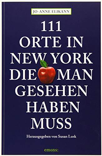 Elikann, Jo-Anne<br />111 Orte in New York, die man gesehen haben muss: Reiseführer