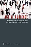 Active Audience: A New Materialistic Interpretation of a Key Concept of Cultural Studies