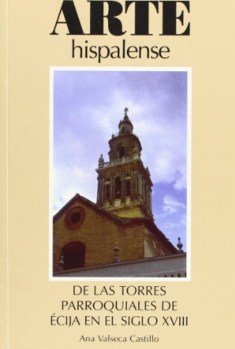 De las torres parroquiales de Écija en el siglo XVIII: 68 (Arte Hispalense)