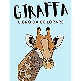 Giraffa Libro da Colorare: Libro da Colorare Giraffa, Oltre 40 Pagine da Colorare, Giraffa Camelopardalis Libro da Colorare per Ragazzi, Ragazze e Bambini dai 4 agli 8 Anni in su - 🔥 Ore di Divertimento Garantite! ✅ 🇮🇹