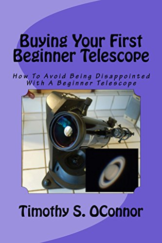 Buying Your First Beginner Telescope: How To Avoid Being Disappointed With A Beginner Telescope (English Edition)