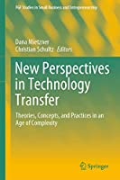 New Perspectives in Technology Transfer: Theories, Concepts, and Practices in an Age of Complexity (FGF Studies in Small Business and Entrepreneurship)