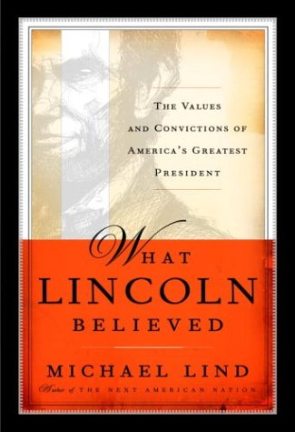 What Lincoln Believed: The Values and Convictions of America's Greatest President