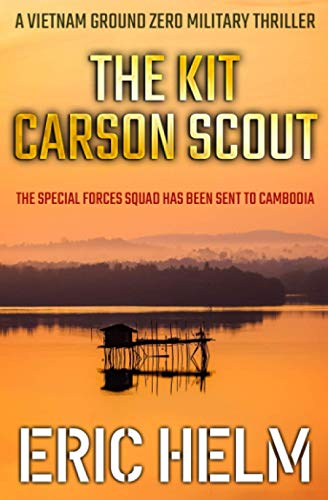 The Kit Carson Scout: The Special Forces Squad has been sent to Cambodia (Vietnam Ground Zero Military Thrillers)