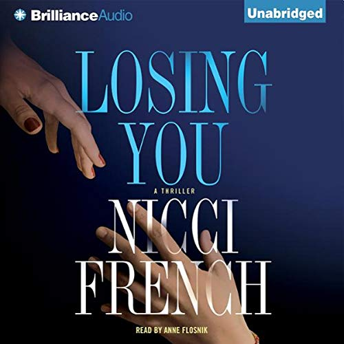 Losing You                   Written by:                                                                                                                                 Nicci French                               Narrated by:                                                                                                                                 Anne Flosnik                      Length: 8 hrs and 26 mins     1 rating     Overall 4.0