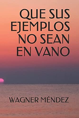 Que sus ejemplos no sean en vano (Spanish Edition)