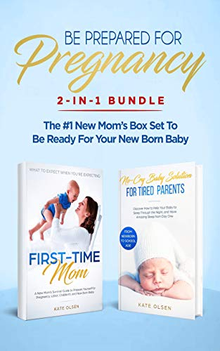 Be Prepared for Pregnancy: 2-in-1 Bundle: First-Time Mom: What to Expect When You're Expecting + No-Cry Baby Sleep Solution - The #1 New Mom's Box Set ... for Your Newborn Baby (English Edition)
