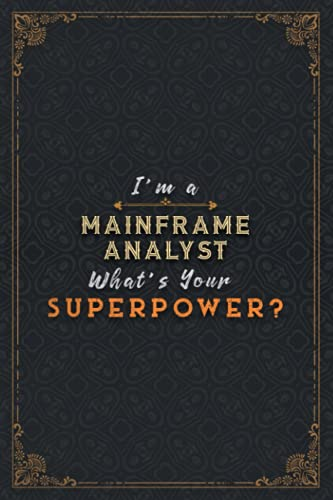 Mainframe Analyst Notebook Planner - I'm A Mainframe Analyst What's Your Superpower Job Title Working Cover Daily Journal: Stylish Paperback, A5, Task ... cm, Happy, Over 110 Pages, Journal, A Blank