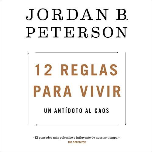 Delicioso frío Asociar  Amazon.com: 12 Reglas para Vivir: Un Antídoto al Caos (Audible Audio  Edition): Jordan B. Peterson, Juan Ruiz Herrero - translator, Javier Ruiz  Taboada, Editorial Planeta: Audible Audiobooks