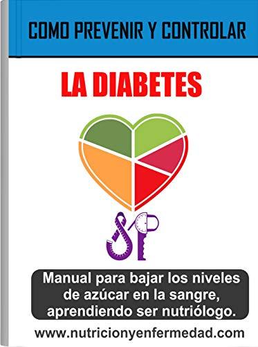 Como Prevenir Y Controlar La Diabetes Tratamiento Para Bajar Los Niveles De Azúcar En La Sangre Aprendiendo Ser Nutriólogo Spanish Edition Ebook Padilla Sarai Kindle Store