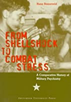 From Shell Shock to Combat Stress: A Comparative History of Military Psychiatry