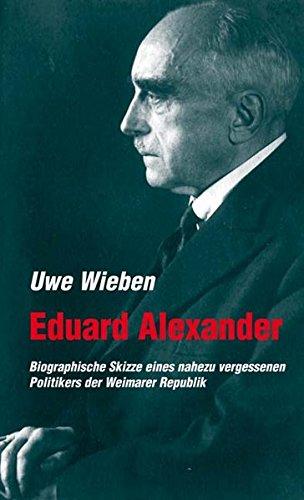 Eduard Alexander. Biografische Skizze eines nahezu vergessenen Politikers in der Weimarer Republik (Verlag am Park)