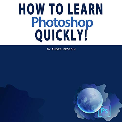 How to Learn Photoshop Quickly! audiobook cover art