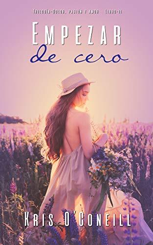 Empezar de Cero: Trilogía Dolor, pasión y amor (Libro 2)