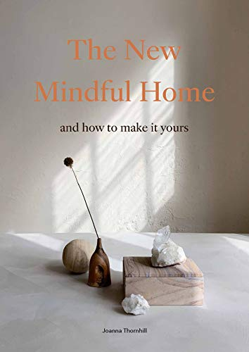 The New Mindful Home: And how to make it yours