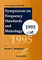 Proceedings of the Fifth Symposium on Frequency Standards and Metrology 1995: Woods Hole, Massachusetts 15-19 October 1995