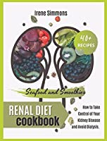 Renal Diet Cookbook: 40+ Recipes: Seafood and Smoothies. How to Take Control of Your Kidney Disease and Avoid Dialysis.