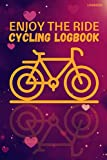 Enjoy the ride cycling logbook: Log Rides Record your Rides and Performances Track Notebook For Cyclists & Cycling. Its amazing gift For Cycling Lovers who ride everyday.