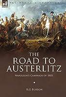 The Road to Austerlitz: Napoleon's Campaign of 1805