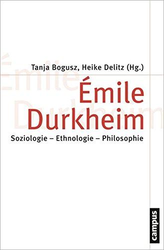 Émile Durkheim: Soziologie - Ethnologie - Philosophie (Theorie und Gesellschaft)